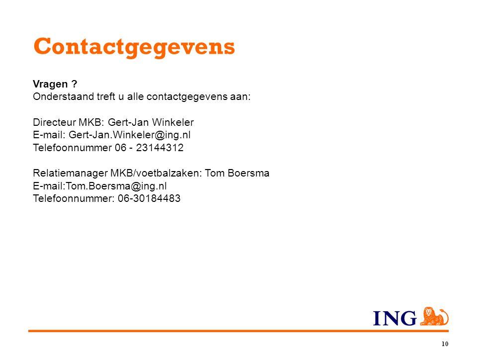 10 Contactgegevens Vragen ? Onderstaand treft u alle contactgegevens aan: Directeur MKB: Gert-Jan Winkeler E-mail: Gert-Jan.Winkeler@ing.nl Telefoonnu