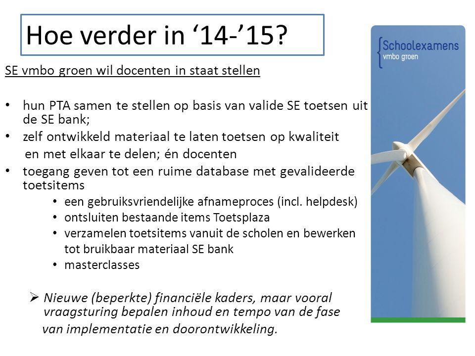 Hoe verder in '14-'15? SE vmbo groen wil docenten in staat stellen hun PTA samen te stellen op basis van valide SE toetsen uit de SE bank; zelf ontwik