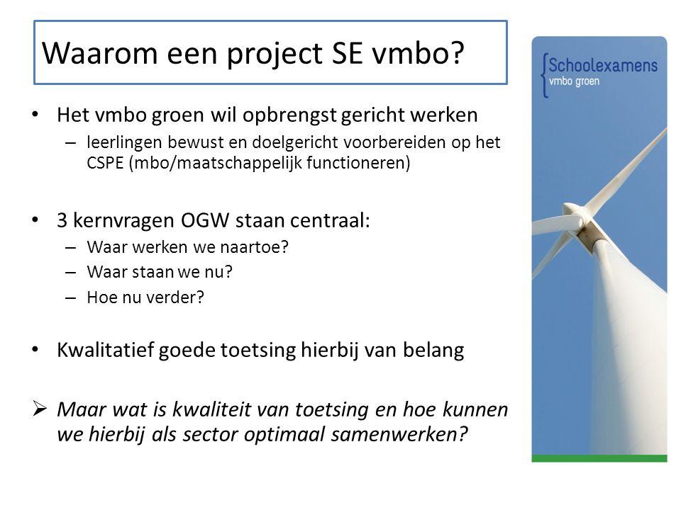 Waarom een project SE vmbo? Het vmbo groen wil opbrengst gericht werken – leerlingen bewust en doelgericht voorbereiden op het CSPE (mbo/maatschappeli