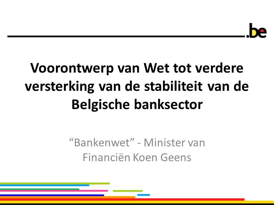 """Voorontwerp van Wet tot verdere versterking van de stabiliteit van de Belgische banksector """"Bankenwet"""" - Minister van Financiën Koen Geens"""