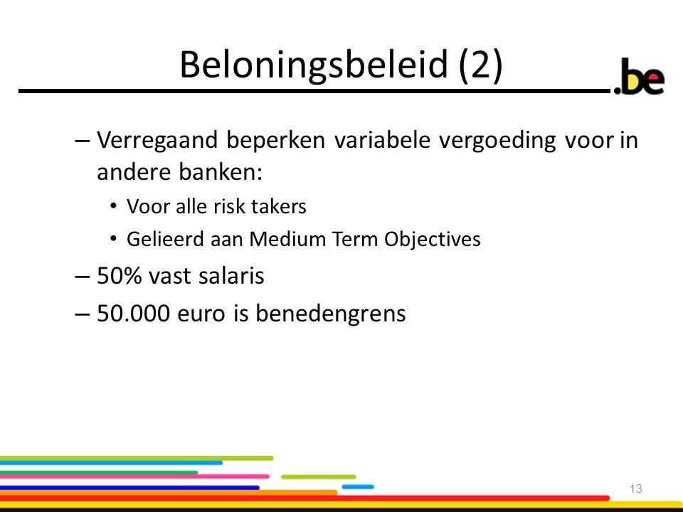 Beloningsbeleid (2) – Verregaand beperken variabele vergoeding voor in andere banken: Voor alle risk takers Gelieerd aan Medium Term Objectives – 50% vast salaris – 50.000 euro is benedengrens 13