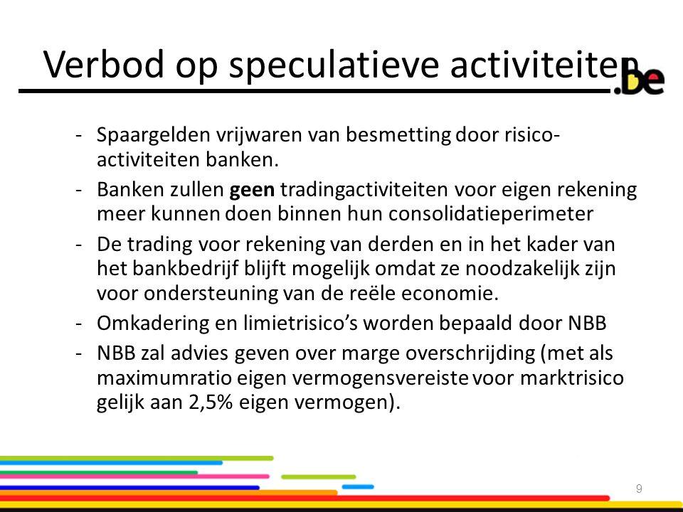 Verbod op speculatieve activiteiten -Spaargelden vrijwaren van besmetting door risico- activiteiten banken. -Banken zullen geen tradingactiviteiten vo