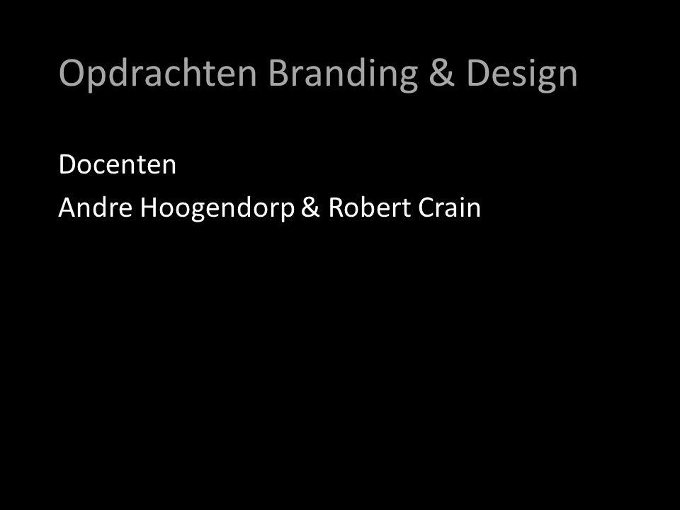 Opdrachten Branding & Design Docenten Andre Hoogendorp & Robert Crain