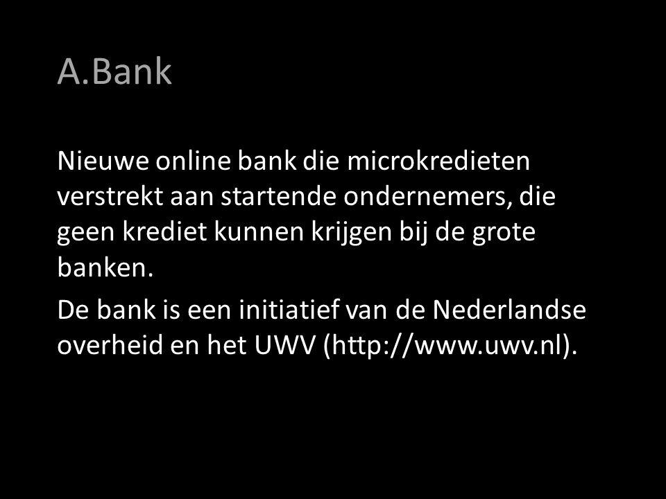 A.Bank Nieuwe online bank die microkredieten verstrekt aan startende ondernemers, die geen krediet kunnen krijgen bij de grote banken.