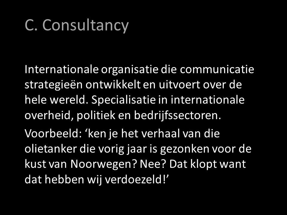 C. Consultancy Internationale organisatie die communicatie strategieën ontwikkelt en uitvoert over de hele wereld. Specialisatie in internationale ove