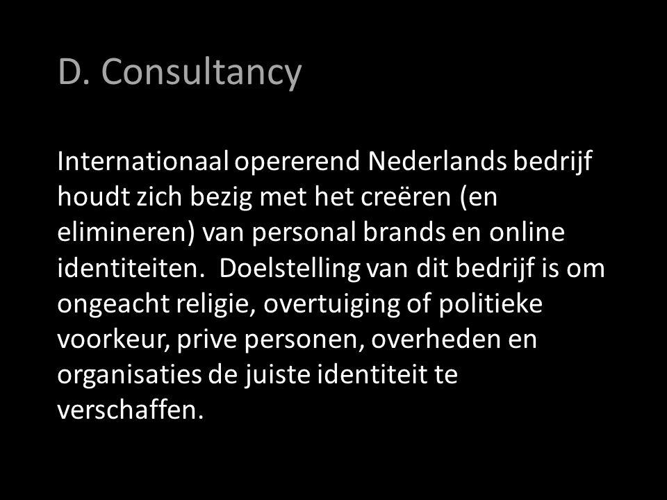 D. Consultancy Internationaal opererend Nederlands bedrijf houdt zich bezig met het creëren (en elimineren) van personal brands en online identiteiten