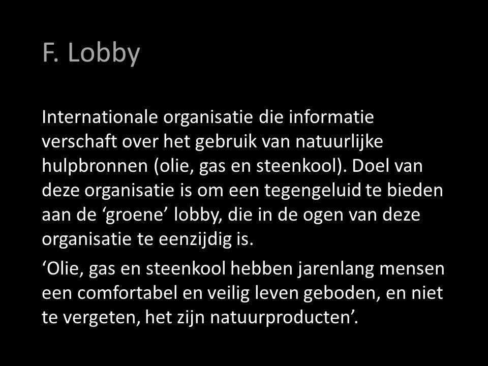 F. Lobby Internationale organisatie die informatie verschaft over het gebruik van natuurlijke hulpbronnen (olie, gas en steenkool). Doel van deze orga