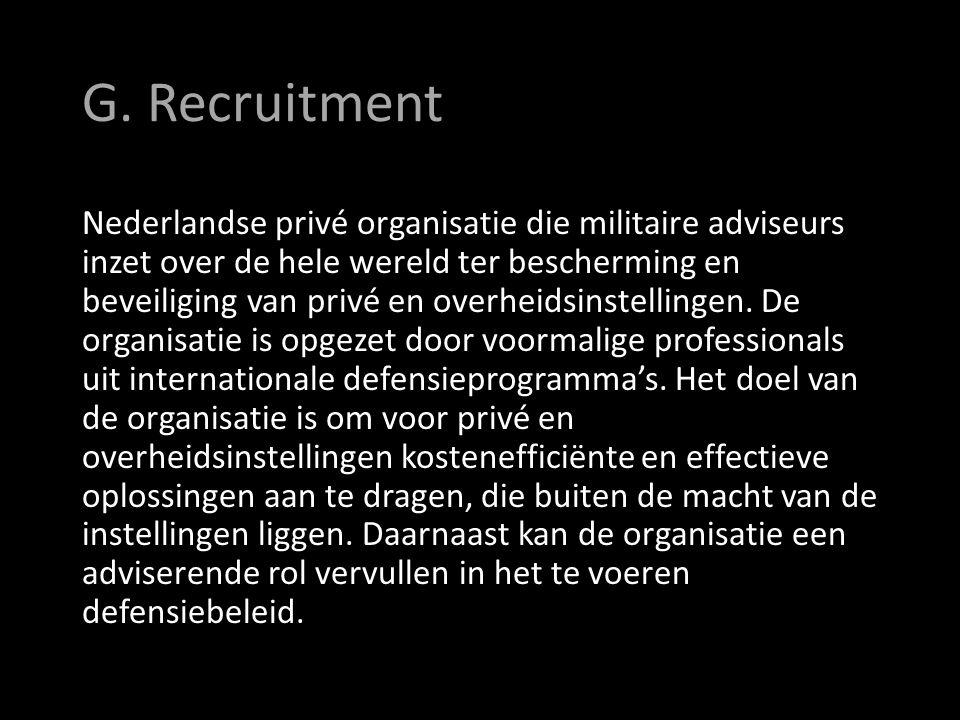 G. Recruitment Nederlandse privé organisatie die militaire adviseurs inzet over de hele wereld ter bescherming en beveiliging van privé en overheidsin