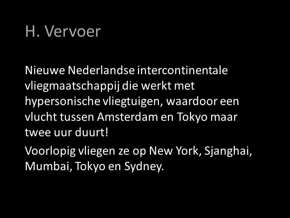H. Vervoer Nieuwe Nederlandse intercontinentale vliegmaatschappij die werkt met hypersonische vliegtuigen, waardoor een vlucht tussen Amsterdam en Tok