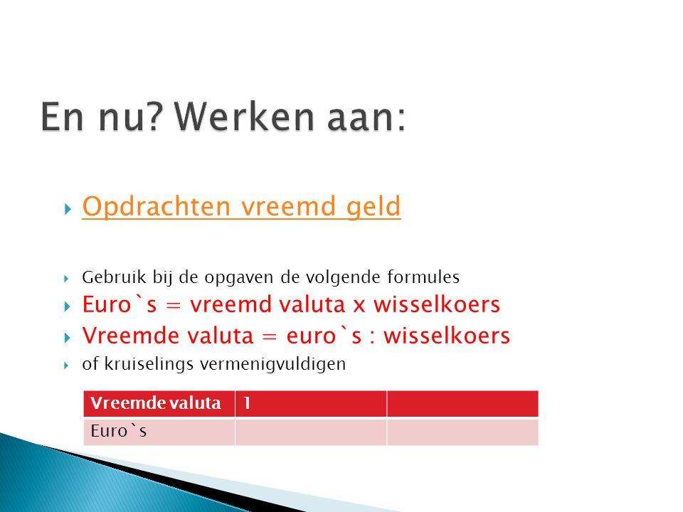  Opdrachten vreemd geld Opdrachten vreemd geld  Gebruik bij de opgaven de volgende formules  Euro`s = vreemd valuta x wisselkoers  Vreemde valuta