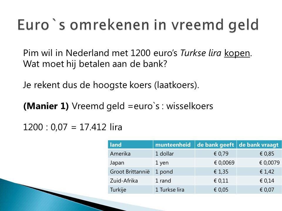 Pim wil in Nederland met 1200 euro's Turkse lira kopen. Wat moet hij betalen aan de bank? Je rekent dus de hoogste koers (laatkoers). (Manier 1) Vreem