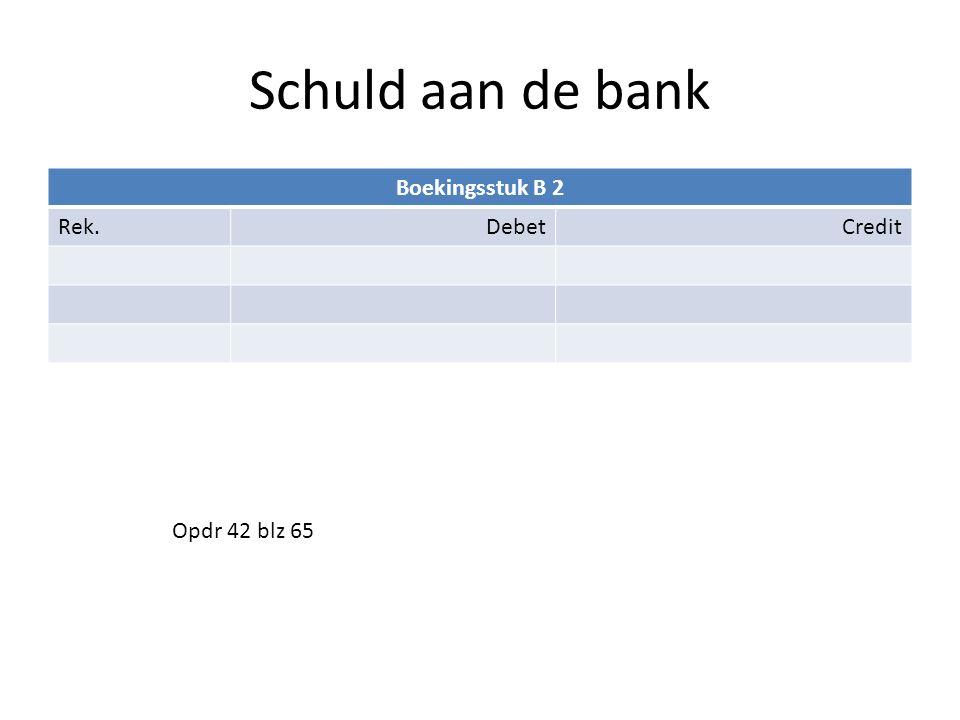 Schuld aan de bank Boekingsstuk B 2 Rek.DebetCredit Opdr 42 blz 65