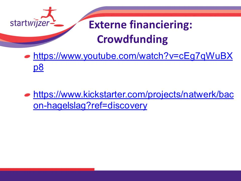 Externe financiering: Crowdfunding https://www.youtube.com/watch v=cEg7qWuBX p8 https://www.kickstarter.com/projects/natwerk/bac on-hagelslag ref=discovery