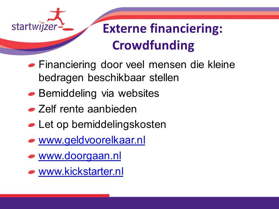 Externe financiering: Crowdfunding Financiering door veel mensen die kleine bedragen beschikbaar stellen Bemiddeling via websites Zelf rente aanbieden