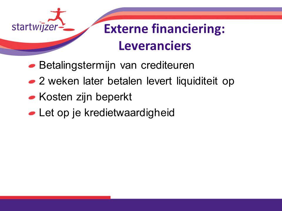 Externe financiering: Leveranciers Betalingstermijn van crediteuren 2 weken later betalen levert liquiditeit op Kosten zijn beperkt Let op je kredietw