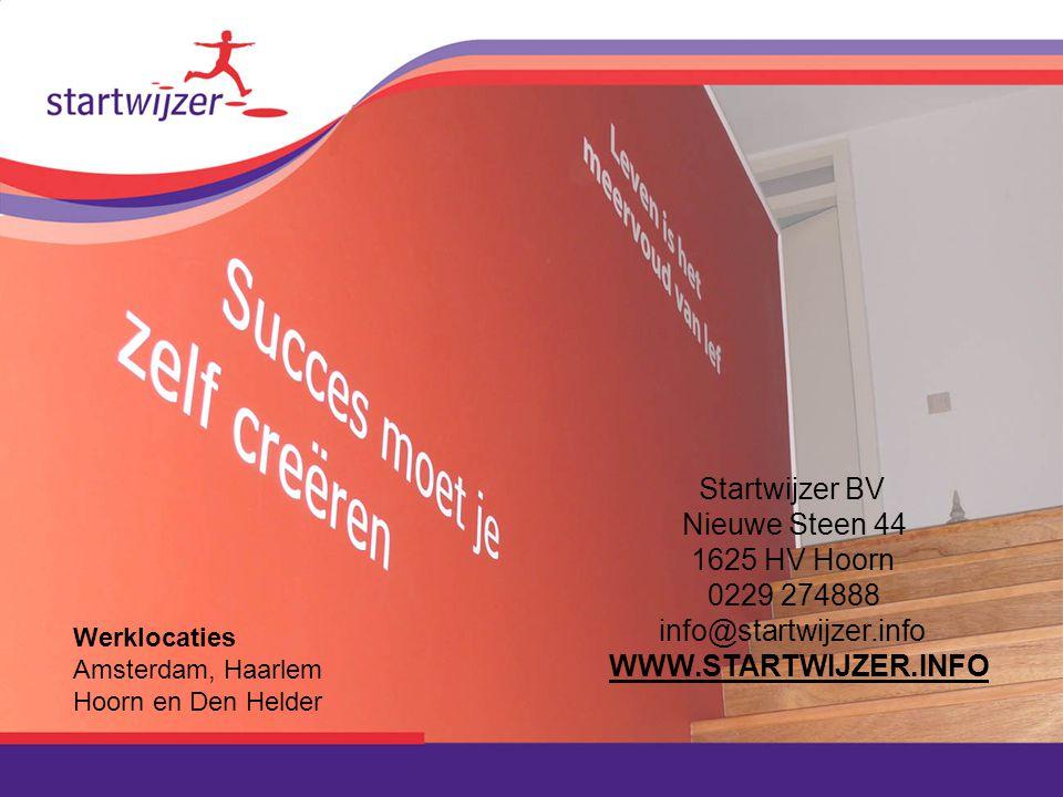 Startwijzer BV Nieuwe Steen 44 1625 HV Hoorn 0229 274888 info@startwijzer.info WWW.STARTWIJZER.INFO Werklocaties Amsterdam, Haarlem Hoorn en Den Helde