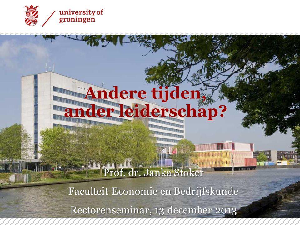 1 11 Andere tijden, ander leiderschap? Prof. dr. Janka Stoker Faculteit Economie en Bedrijfskunde Rectorenseminar, 13 december 2013