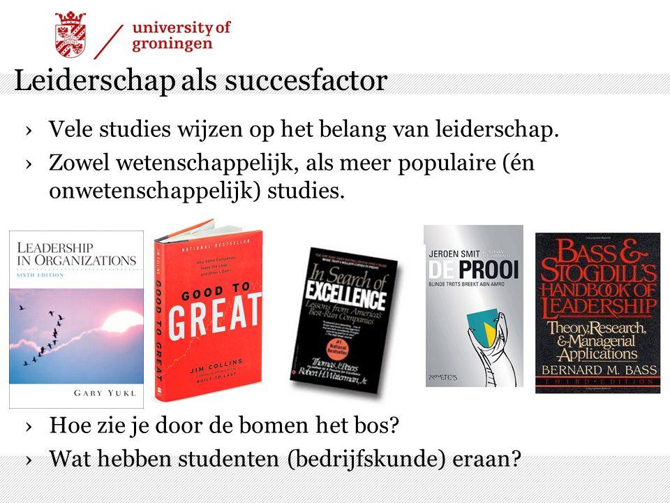 Leiderschap als succesfactor ›Vele studies wijzen op het belang van leiderschap. ›Zowel wetenschappelijk, als meer populaire (én onwetenschappelijk) s