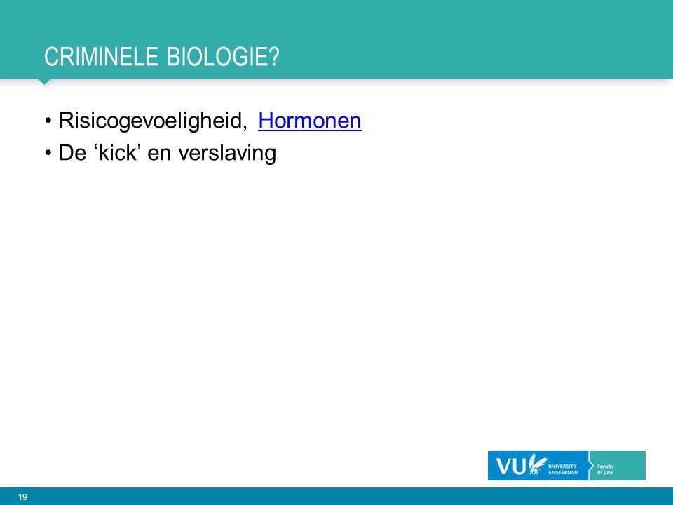 19 CRIMINELE BIOLOGIE? Risicogevoeligheid, HormonenHormonen De 'kick' en verslaving
