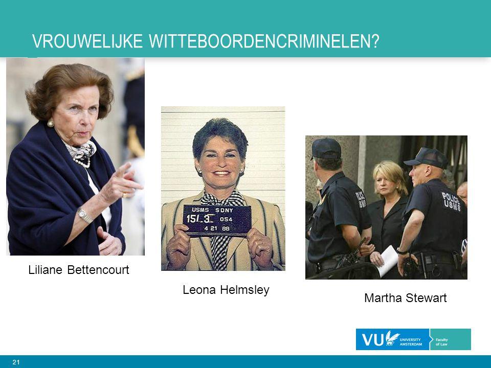 21 Leona Helmsley Liliane Bettencourt VROUWELIJKE WITTEBOORDENCRIMINELEN? Martha Stewart