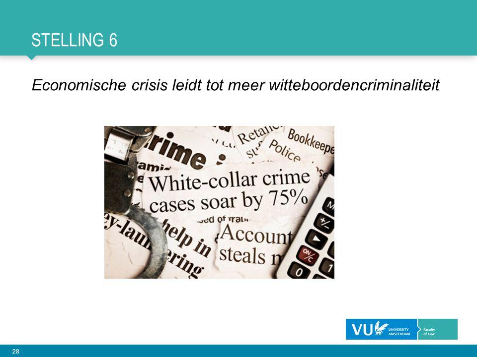 28 STELLING 6 Economische crisis leidt tot meer witteboordencriminaliteit
