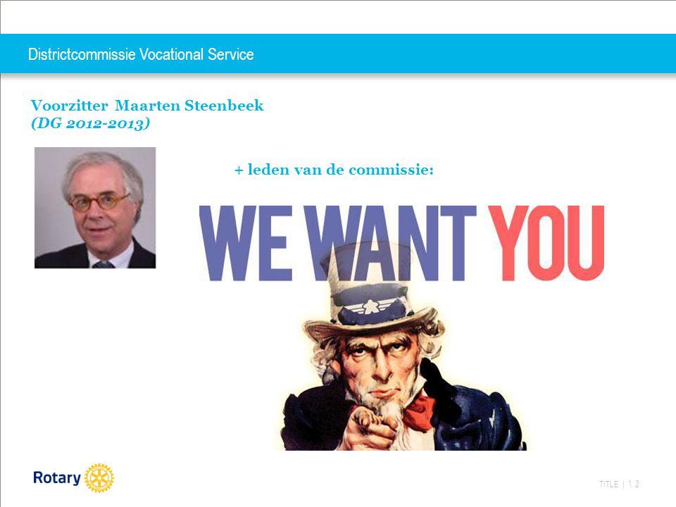 TITLE | 12 Districtcommissie Vocational Service Voorzitter Maarten Steenbeek (DG 2012-2013) + leden van de commissie: