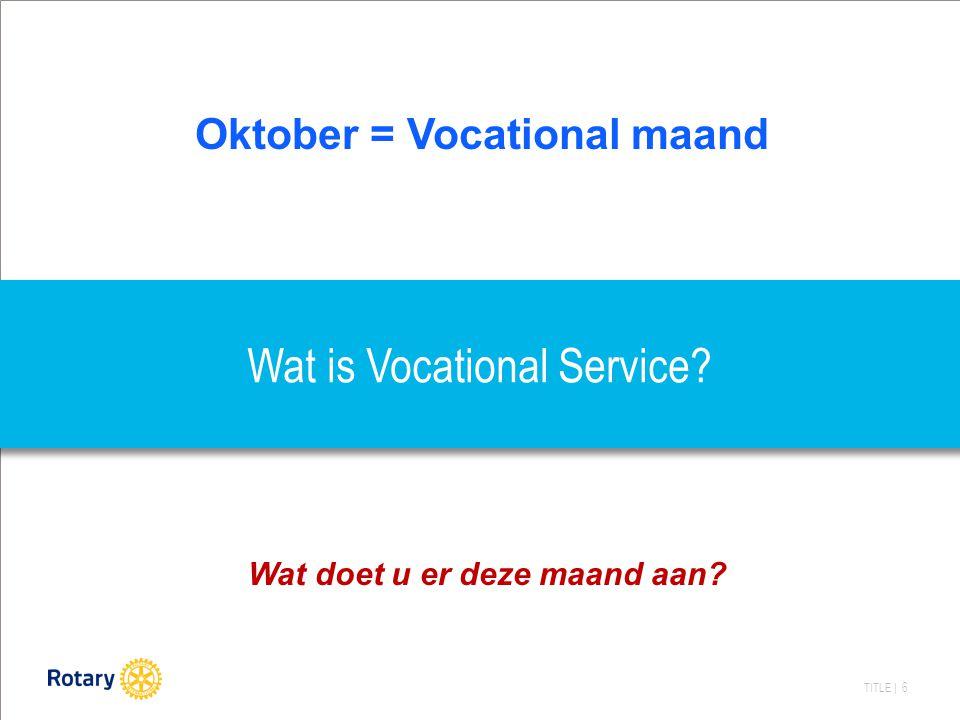 TITLE | 6 Wat is Vocational Service Oktober = Vocational maand Wat doet u er deze maand aan