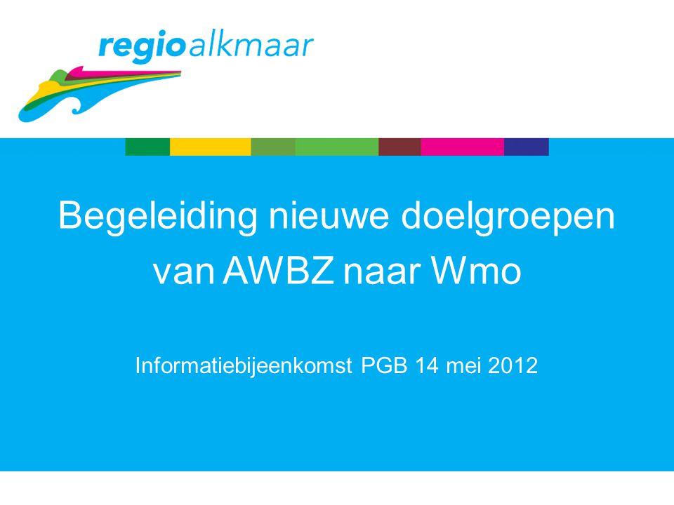 Informatiebijeenkomst PGB 14 mei 2012 Begeleiding nieuwe doelgroepen van AWBZ naar Wmo