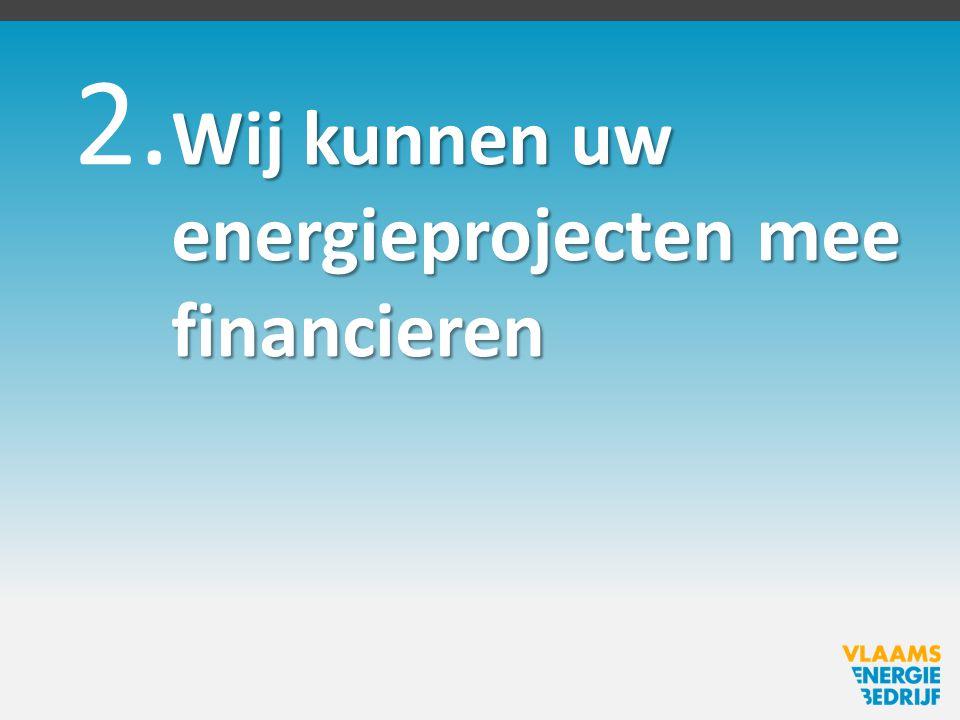 Wij kunnen uw energieprojecten mee financieren 2.