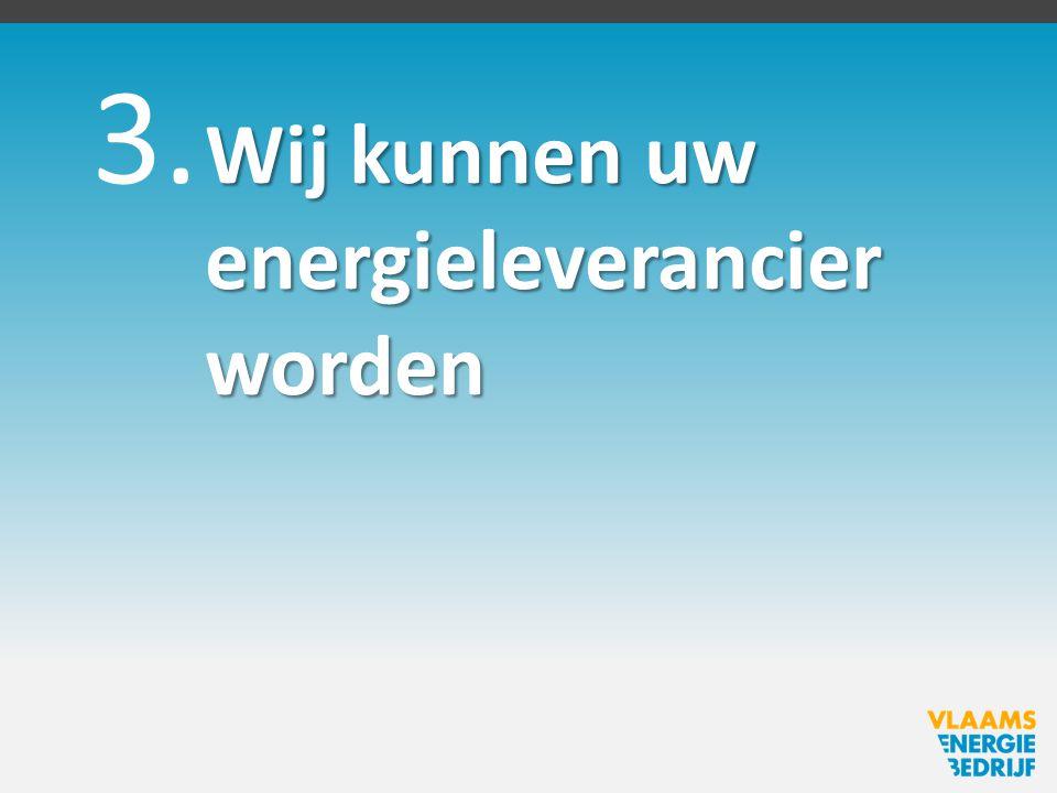 Wij kunnen uw energieleverancier worden 3.
