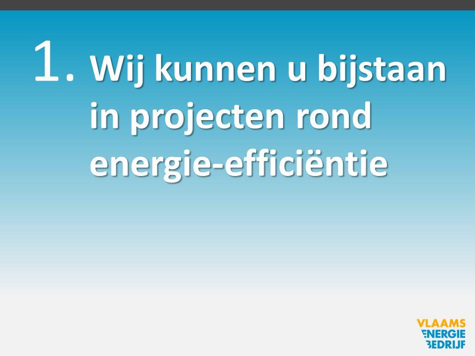 Wij kunnen u bijstaan in projecten rond energie-efficiëntie 1.