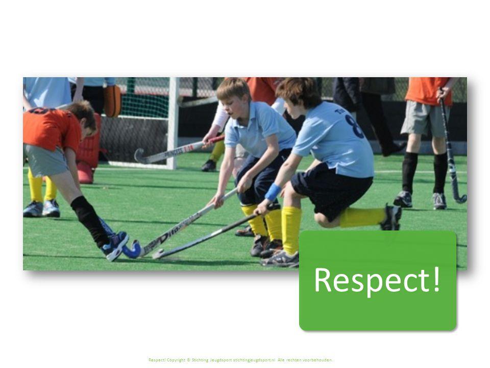 Respect! Copyright © Stichting Jeugdsport stichtingjeugdsport.nl Alle rechten voorbehouden. Respect!