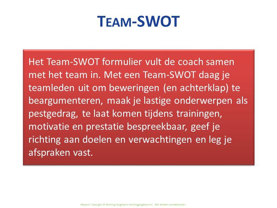 Respect! Copyright © Stichting Jeugdsport stichtingjeugdsport.nl Alle rechten voorbehouden. Het Team-SWOT formulier vult de coach samen met het team i