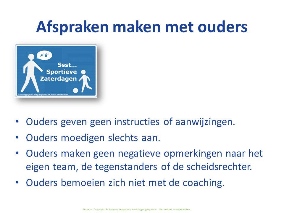 Respect! Copyright © Stichting Jeugdsport stichtingjeugdsport.nl Alle rechten voorbehouden. Ouders geven geen instructies of aanwijzingen. Ouders moed