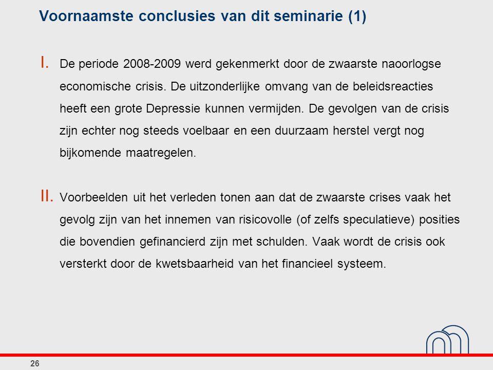 Voornaamste conclusies van dit seminarie (1) I. De periode 2008-2009 werd gekenmerkt door de zwaarste naoorlogse economische crisis. De uitzonderlijke