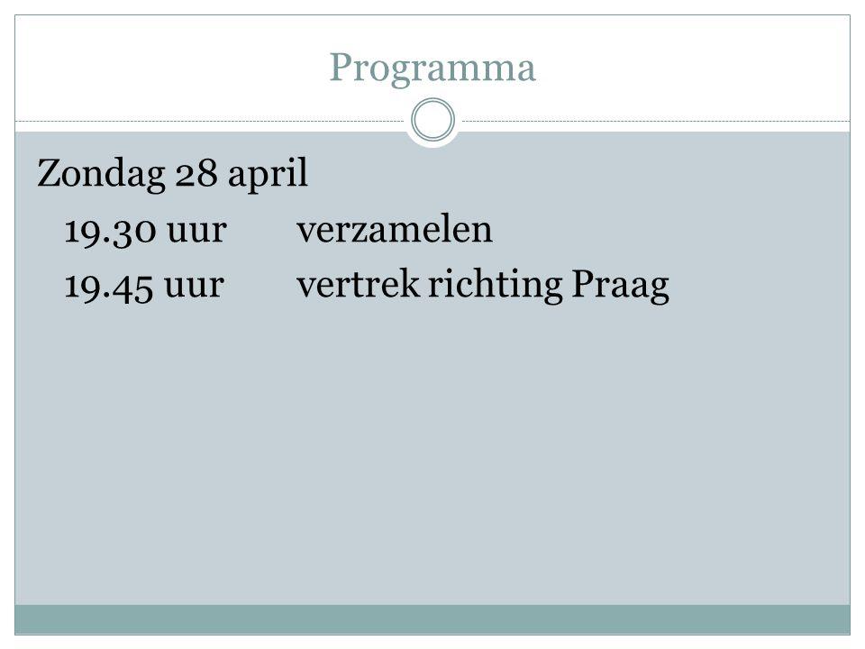 Programma Zondag 28 april 19.30 uur verzamelen 19.45 uur vertrek richting Praag