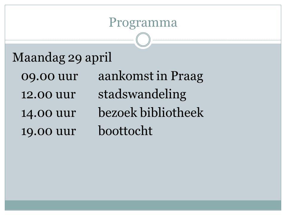 Programma Maandag 29 april 09.00 uuraankomst in Praag 12.00 uur stadswandeling 14.00 uurbezoek bibliotheek 19.00 uurboottocht