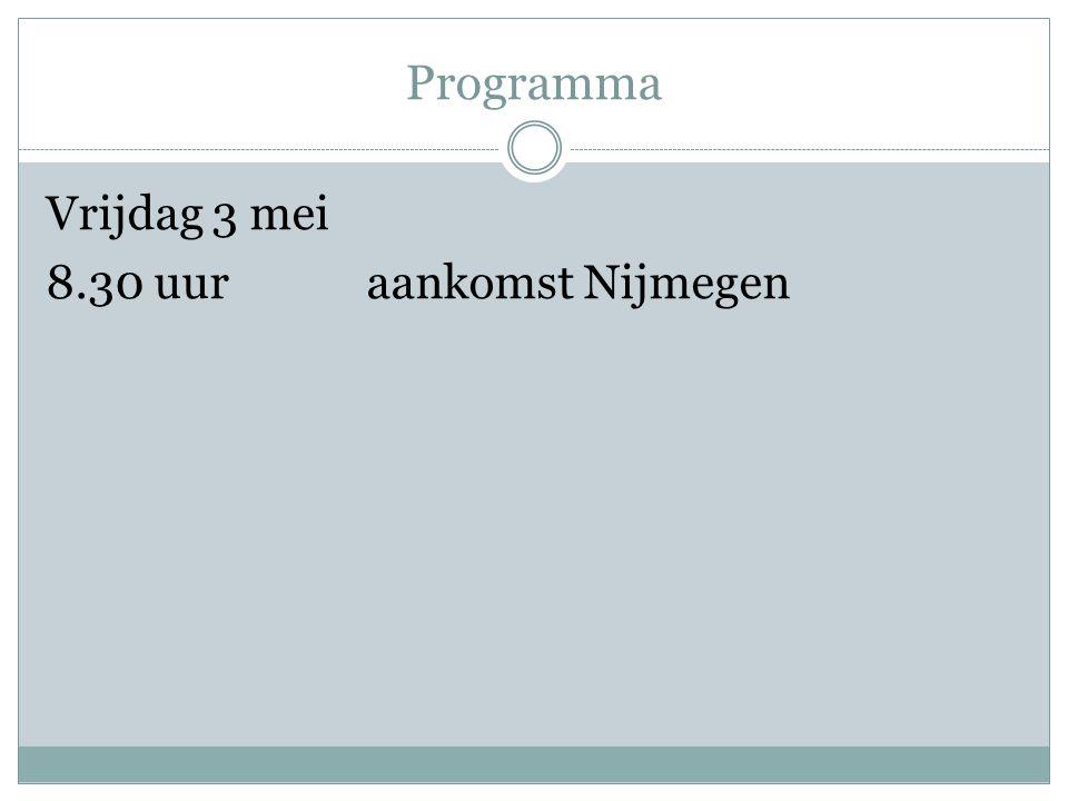 Programma Vrijdag 3 mei 8.30 uuraankomst Nijmegen