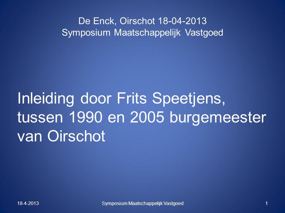 De Enck, Oirschot 18-04-2013 Symposium Maatschappelijk Vastgoed Inleiding door Frits Speetjens, tussen 1990 en 2005 burgemeester van Oirschot 18-4-201