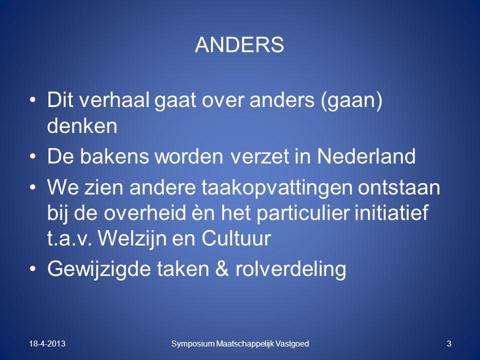 ANDERS Dit verhaal gaat over anders (gaan) denken De bakens worden verzet in Nederland We zien andere taakopvattingen ontstaan bij de overheid èn het