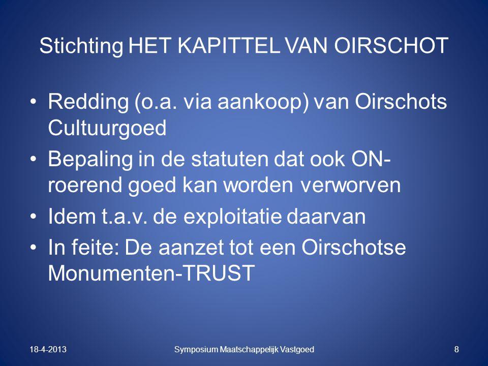 Stichting HET KAPITTEL VAN OIRSCHOT Redding (o.a. via aankoop) van Oirschots Cultuurgoed Bepaling in de statuten dat ook ON- roerend goed kan worden v