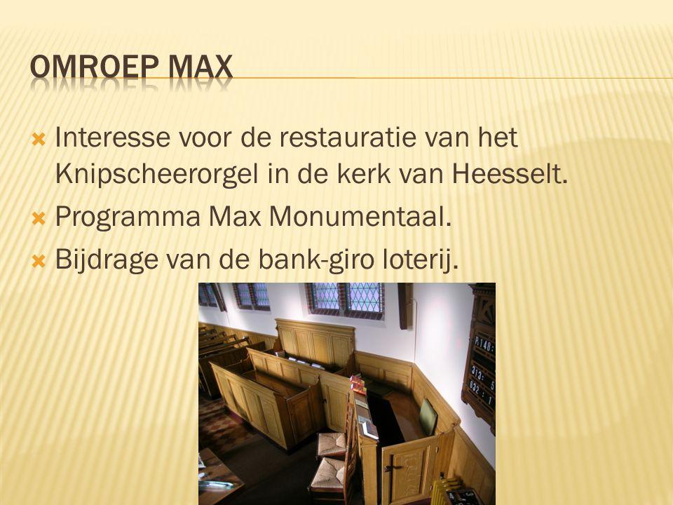  Interesse voor de restauratie van het Knipscheerorgel in de kerk van Heesselt.  Programma Max Monumentaal.  Bijdrage van de bank-giro loterij.