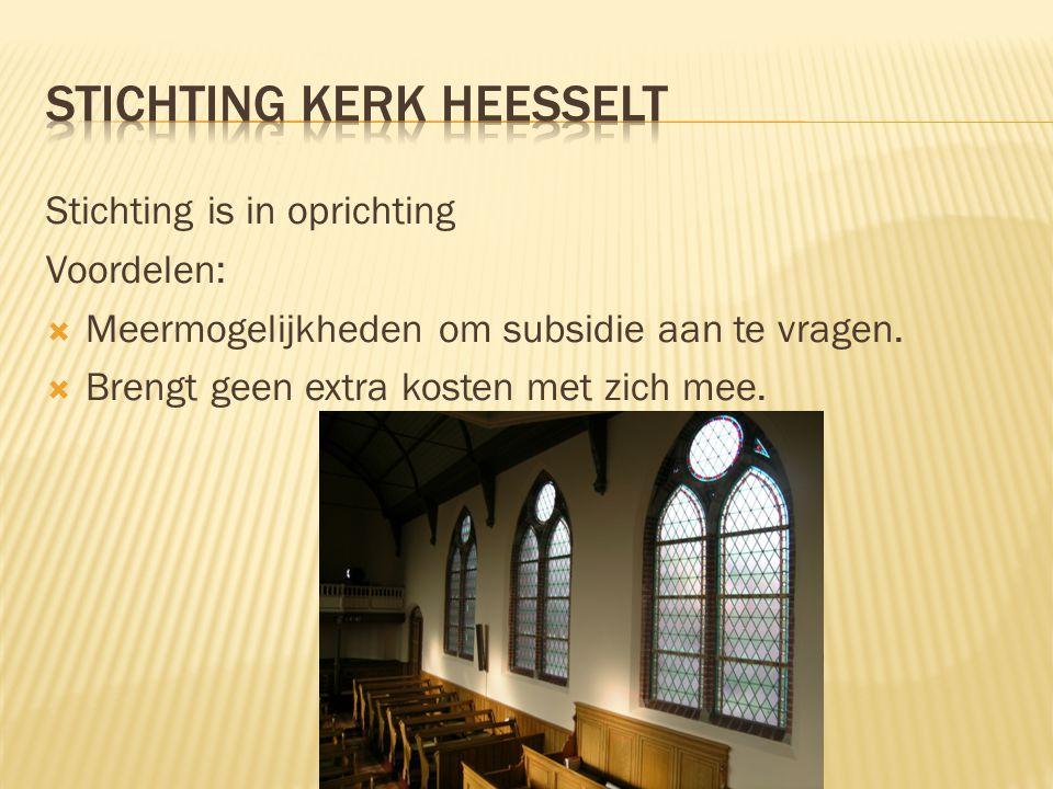 Stichting is in oprichting Voordelen:  Meermogelijkheden om subsidie aan te vragen.  Brengt geen extra kosten met zich mee.