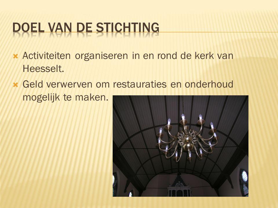  Activiteiten organiseren in en rond de kerk van Heesselt.  Geld verwerven om restauraties en onderhoud mogelijk te maken.