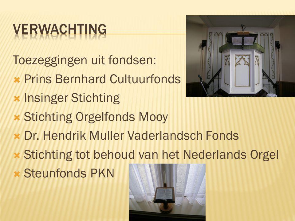 Toezeggingen uit fondsen:  Prins Bernhard Cultuurfonds  Insinger Stichting  Stichting Orgelfonds Mooy  Dr. Hendrik Muller Vaderlandsch Fonds  Sti
