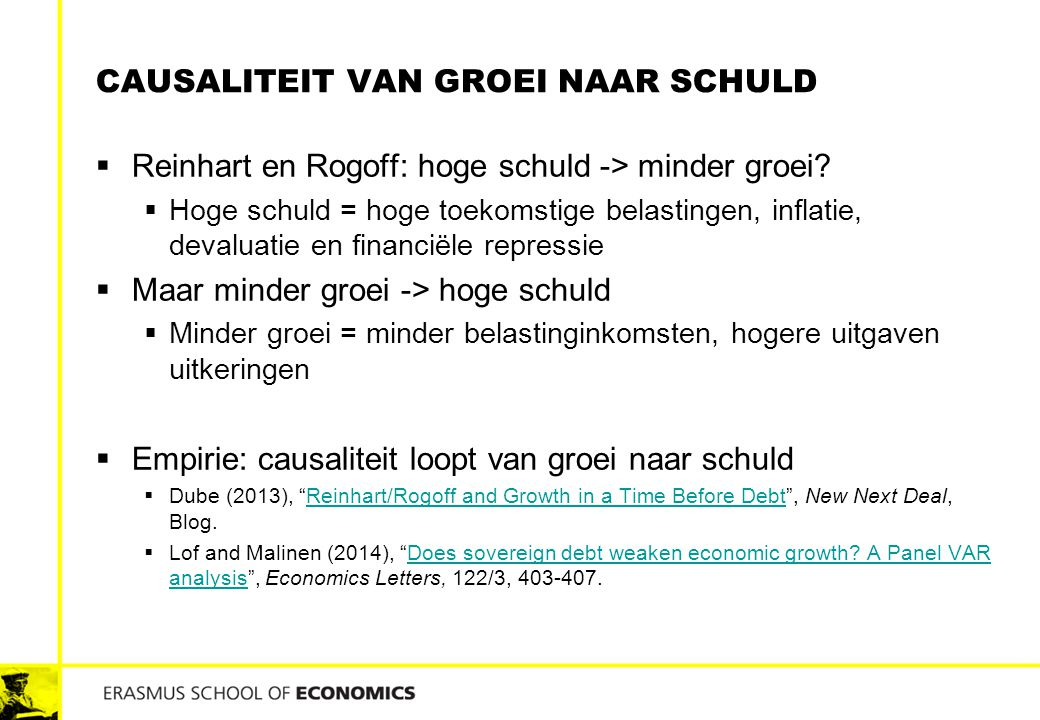 CAUSALITEIT VAN GROEI NAAR SCHULD  Reinhart en Rogoff: hoge schuld -> minder groei?  Hoge schuld = hoge toekomstige belastingen, inflatie, devaluati