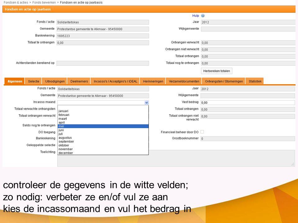 controleer de gegevens in de witte velden; zo nodig: verbeter ze en/of vul ze aan kies de incassomaand en vul het bedrag in