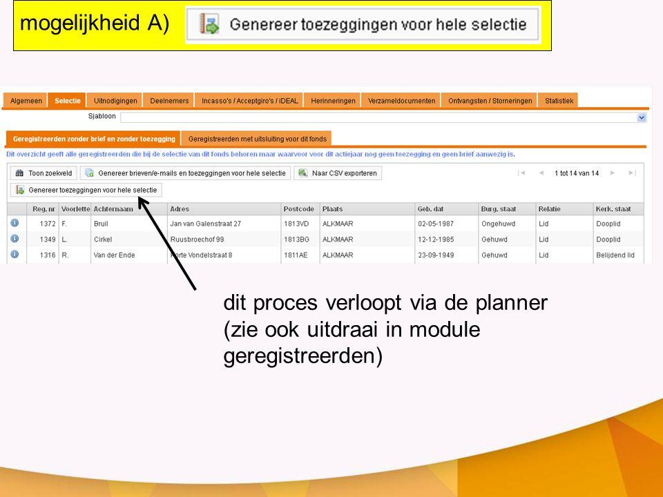 dit proces verloopt via de planner (zie ook uitdraai in module geregistreerden) mogelijkheid A)
