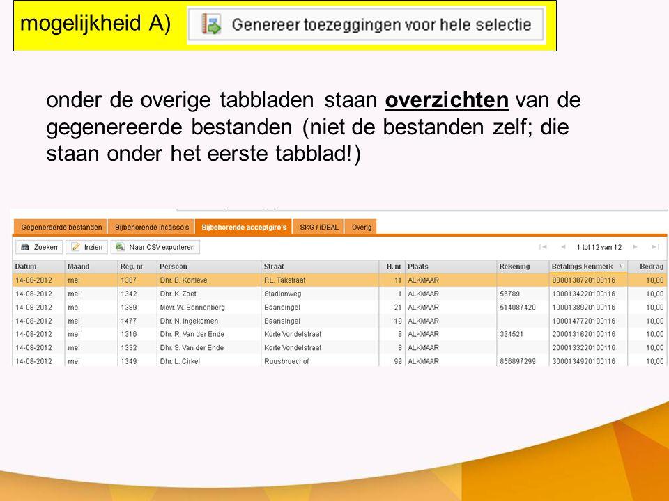 onder de overige tabbladen staan overzichten van de gegenereerde bestanden (niet de bestanden zelf; die staan onder het eerste tabblad!) mogelijkheid A)