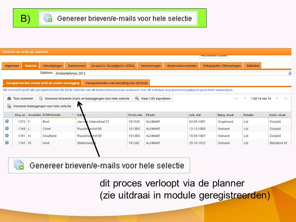 dit proces verloopt via de planner (zie uitdraai in module geregistreerden) B)